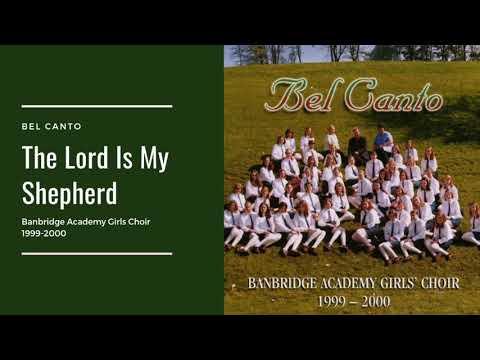 The Lord Is My Shepherd - Bel Canto - Banbridge Academy Girls Choir  1999-2000
