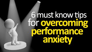 6 Tips For Overcoming Performance Anxiety
