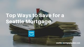 Mortgage Down Payment - Top Ways to Save for a Seattle Mortgage