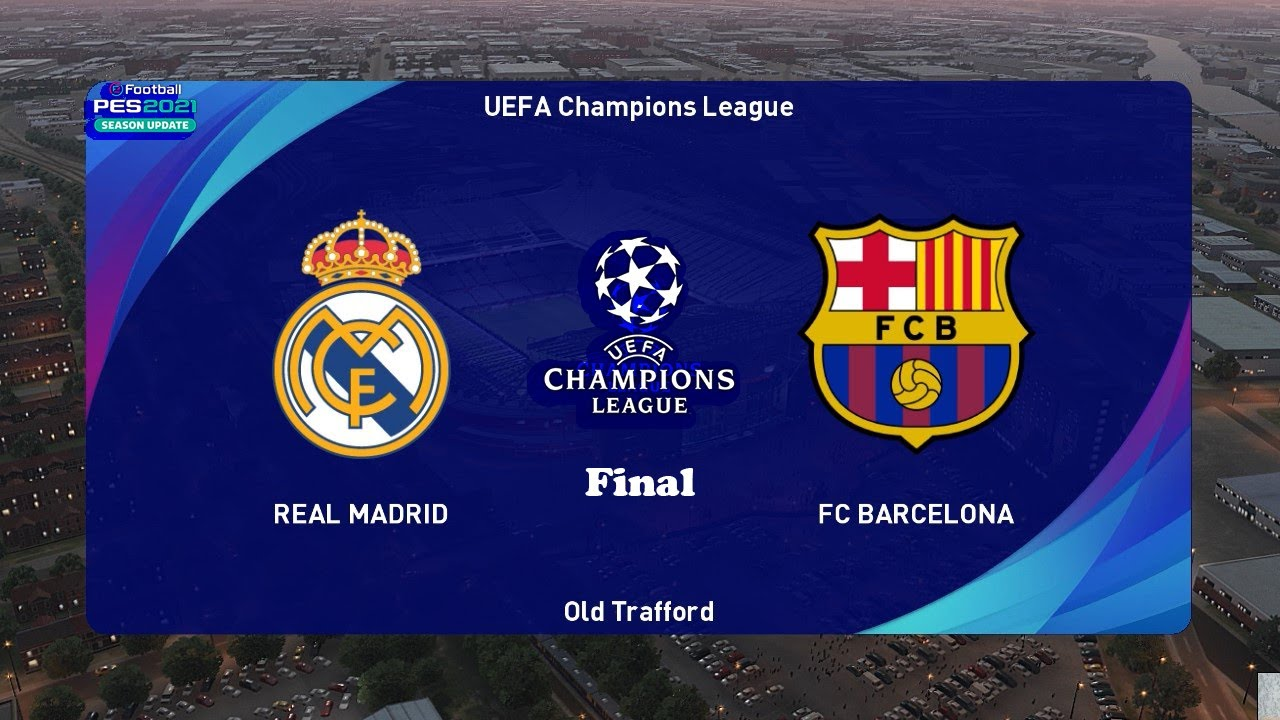 pes 2021 real madrid vs barcelona uefa champions league final gameplay pc youtube pes 2021 real madrid vs barcelona uefa champions league final gameplay pc