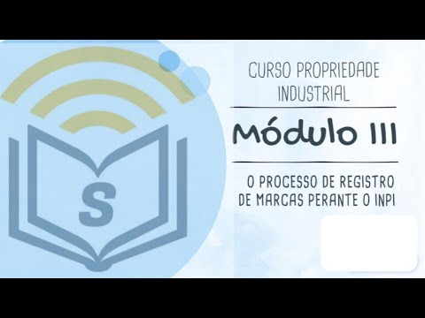 curso-propriedade-industrial---mÓdulo-iii:-o-processo-de-registro-de-marcas-perante-o-inpi.