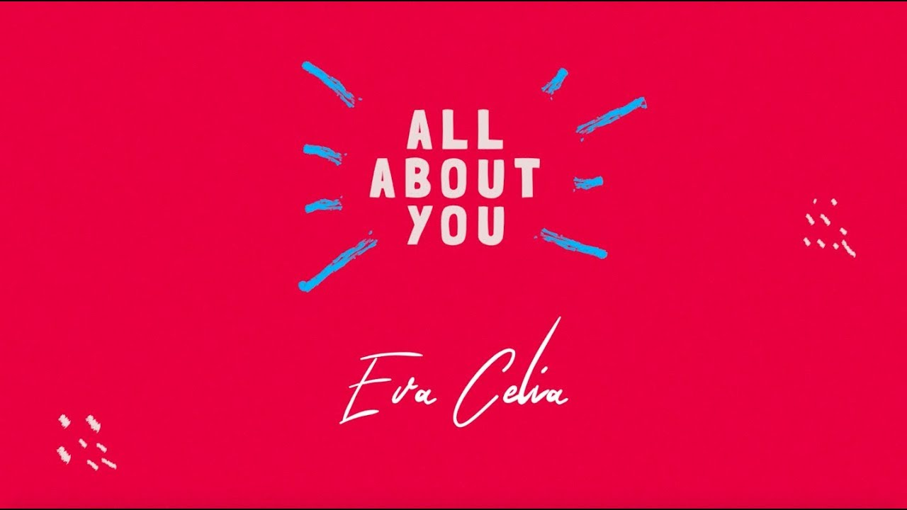 About >> Eva Celia All About You Official Lyric Video