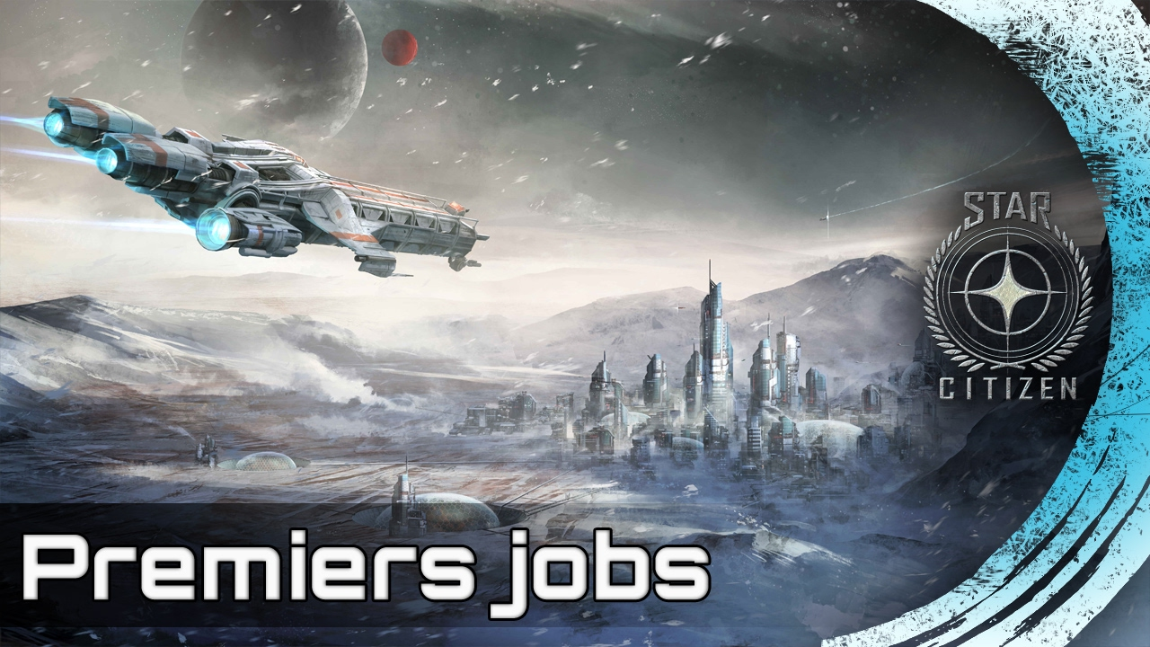 Star Citizen - LES PREMIERS JOBS