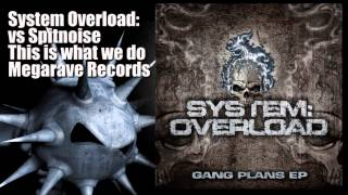 System Overload vs Spitnoise - This is what we do
