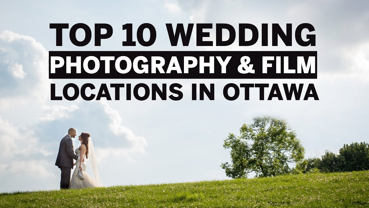 Top 10 wedding photography film locations in ottawa for Top 10 wedding sites