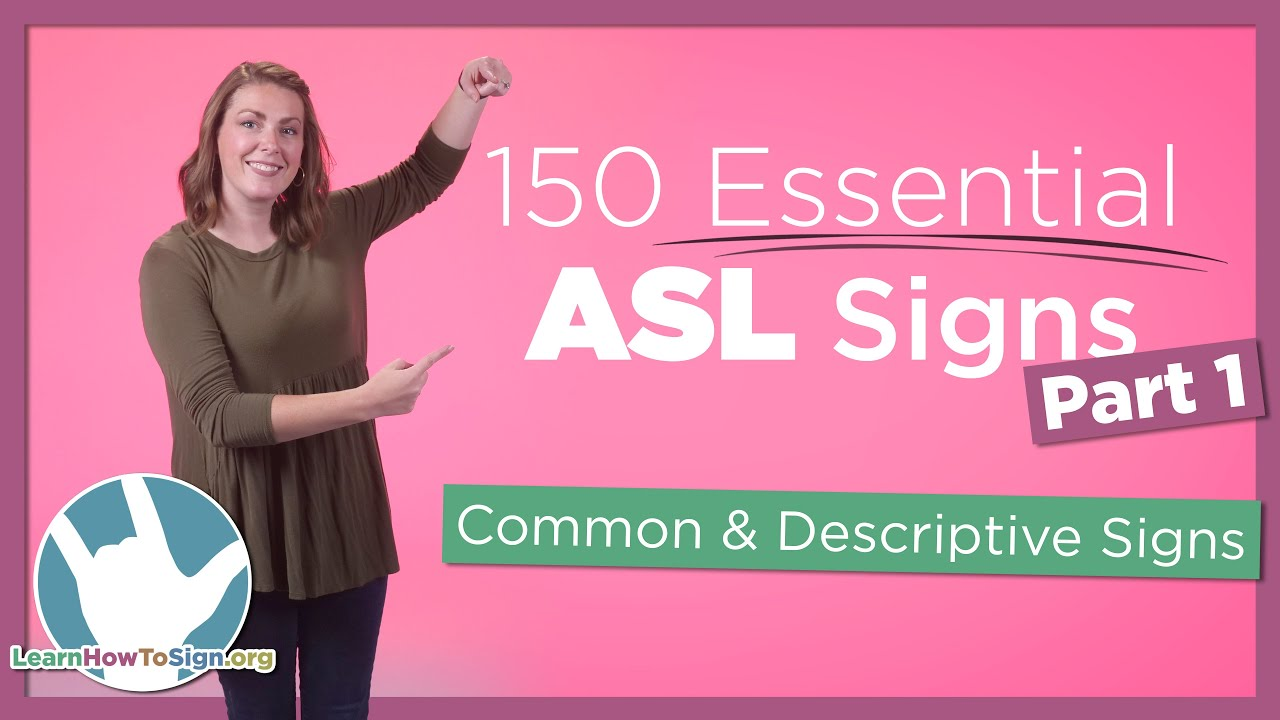 Download 150 Essential ASL Signs   Part 1   Common and Descriptive Signs