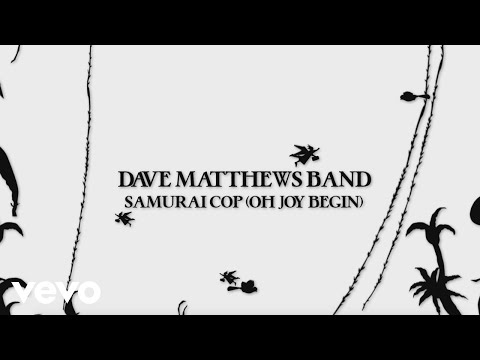 Dave Matthews Band  Samurai Cop Oh Joy Begin Visualizer