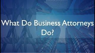 What Do Business Attorneys Do?