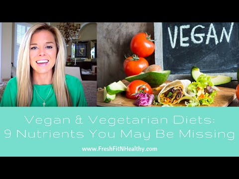 Vegetarian and Vegan Diets: 9 Nutrients You May Be Missing
