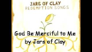 Watch Jars Of Clay God Be Merciful To Me video