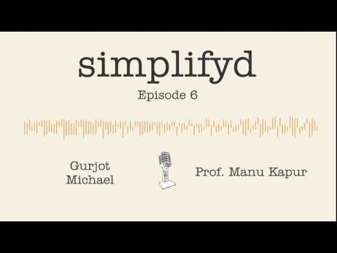 Ep. 6 - Prof. Manu Kapur (ETH Zurich) on how to fail more to learn more | Simplifyd