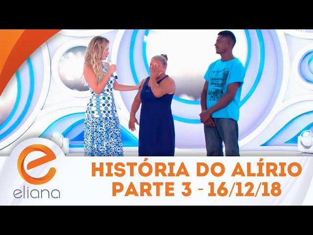 História do Alírio - Parte 3 | Programa Eliana (16/12/18)