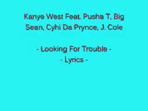 Kanye West Feat. Pusha T, Big Sean, Cyhi Da Prynce, J. Cole - Looking For Trouble - Lyrics