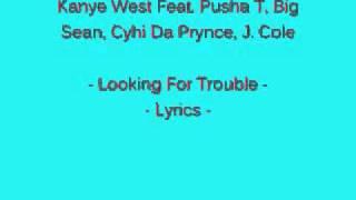 Video Kanye West Feat. Pusha T, Big Sean, Cyhi Da Prynce, J. Cole - Looking For Trouble - Lyrics download MP3, 3GP, MP4, WEBM, AVI, FLV Juni 2018