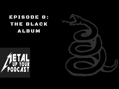 Episode 8: The Black Album by Metal Up Your Podcast - All Things Metallica