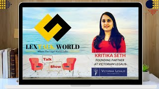 LexTalk World Talk Show with Kritika Seth, Founding Partner at Victoriam Legalis