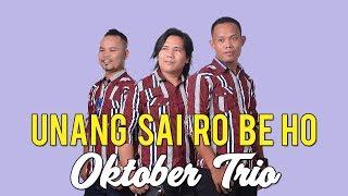 Lagu Batak Paling Mantap -  UNANG SAI RO BE HO -  Oktober Trio #lagubatak