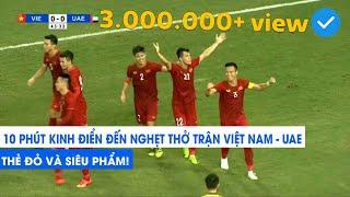 10 phút kinh điển đến nghẹt thở của ĐT Việt Nam trước UAE | Thẻ đỏ và Siêu phẩm | NEXT SPORTS