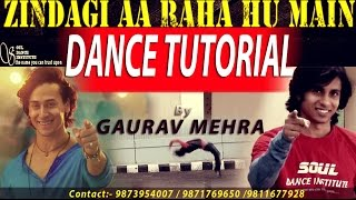 Dance Tutorial - Zindagi aa raha hu main- Tiger Shroff by Gaurav Mehra - Soul Dance Institute