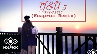 Rhymastic - Yeu 5 (Hoaprox remix) (Official Lyrics MV)