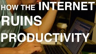 How the Internet Ruins Productivity (by Design)