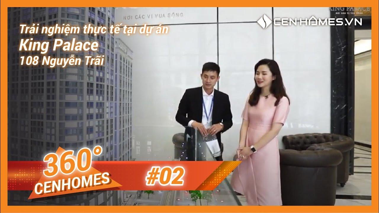 360° CENHOMES #01 | Trải nghiệm thực tế tại dự án King Palace – 108 Nguyễn Trãi