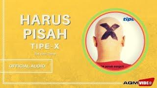 [3.79 MB] Tipe X - Harus Pisah | Official Audio