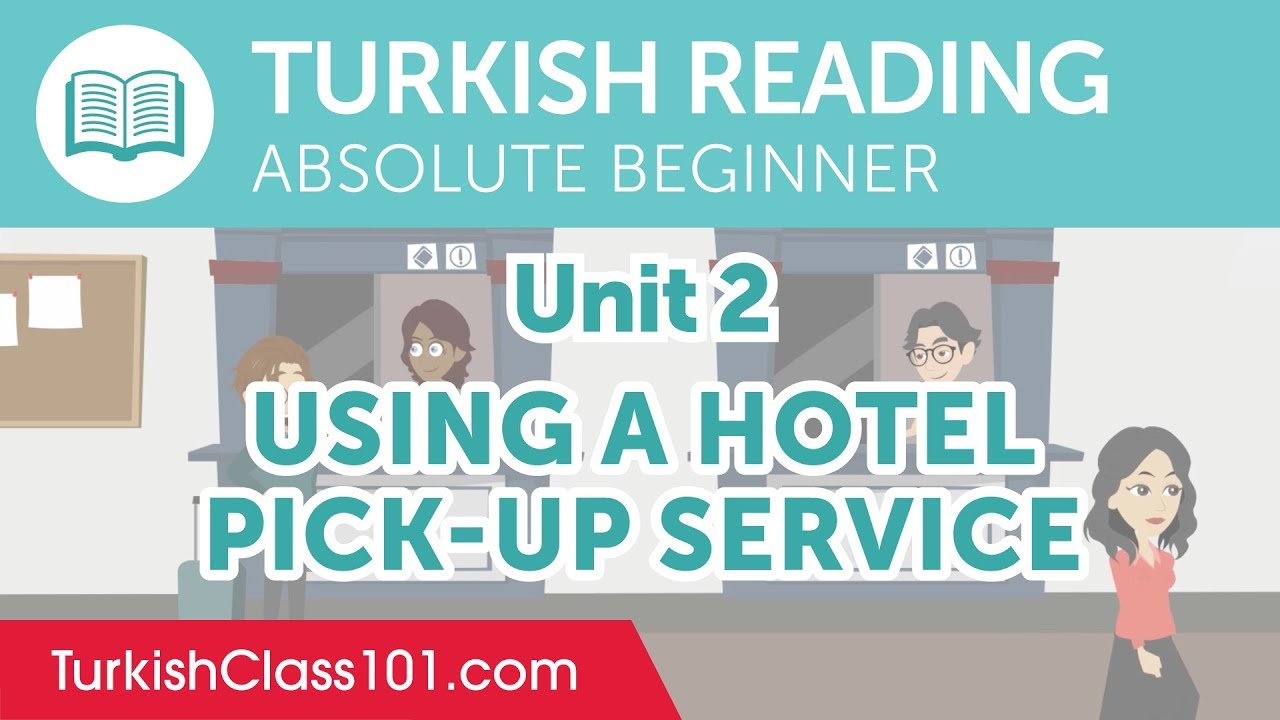 Turkish Absolute Beginner Reading Practice - Using a Hotel Pick-Up Service
