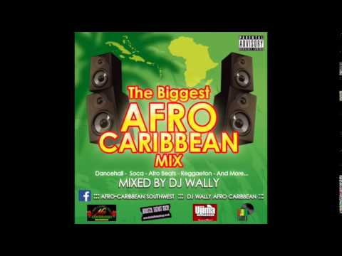THE BIGGEST AFRO CARIBBEAN MIX BY DJ WALLY