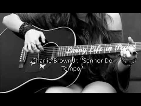 Charlie Brown Jr. Senhor Do Tempo , Letra♪♫
