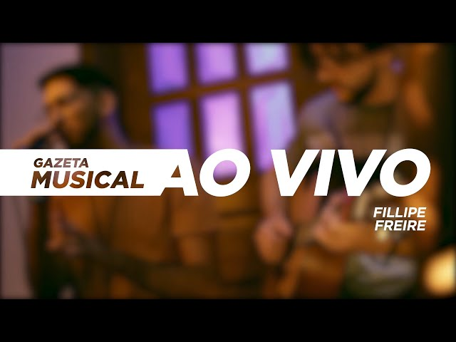 #GazetaMusical #Musical - Fillipe Freire - Bloco 04