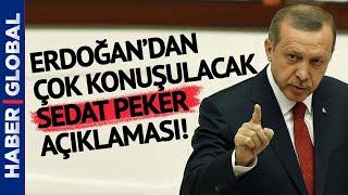 Ve Erdoğan'dan Çok Konuşulacak Sedat Peker Açıklaması Geldi!