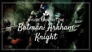 Batman: Arkham Knight    Episode Four - Part One