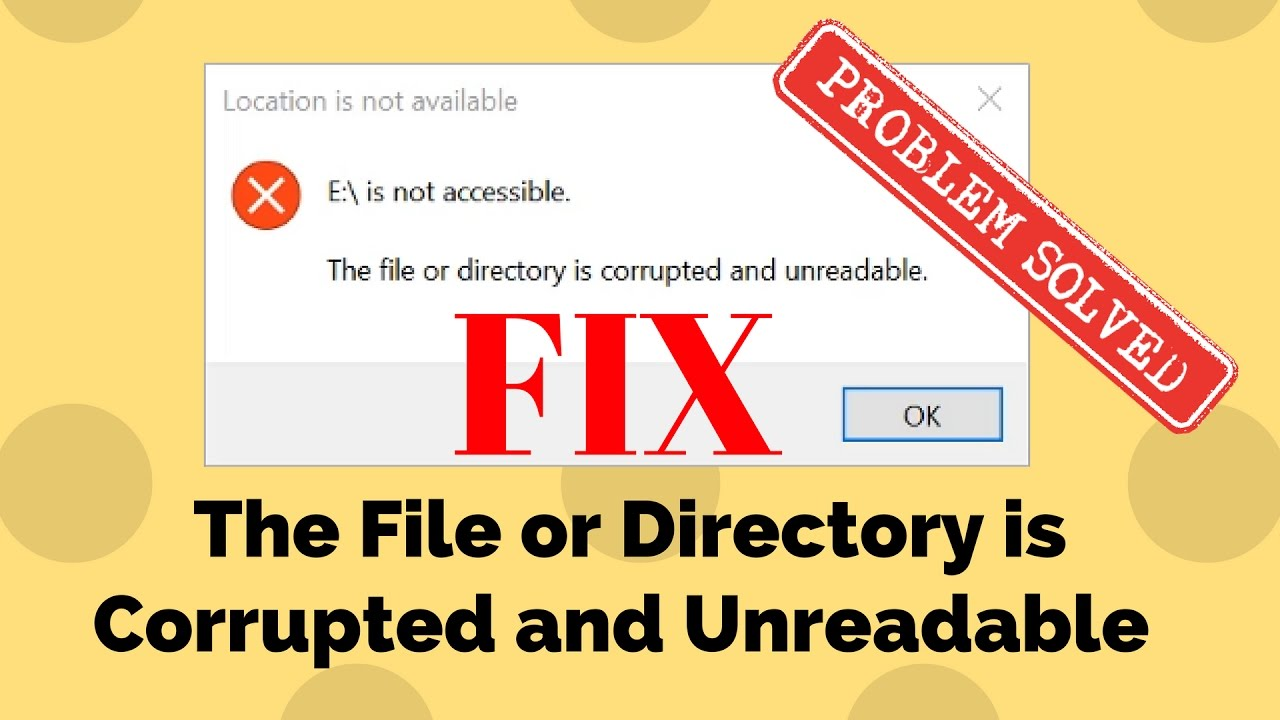 Fix The File Or Directory Is Corrupted And Unreadable Error Youtube