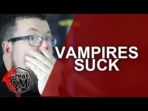 Vampires Suck - RPG Monster Showcase - Game Master Tips