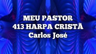 MEU PASTOR-413 HARPA CRISTÃ- Carlos José