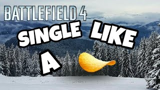 """[BF4] """"Single like a pringle """""""