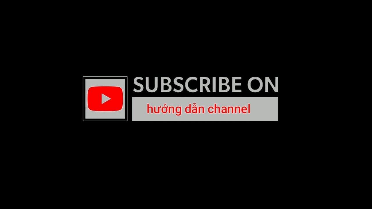 hướng dẫn tạo hiệu ứng subscribe trên youtube và facebook ngay trên điện thoại | hướng dẫn channel