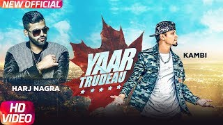 Yaar Trudeau (Full Video) | Kambi | Harj Nagra | Rush Toor | Latest Punjabi Song 2018