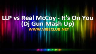 LLP vs Real McCoy - It's On You (Dj Gun Mash Up)