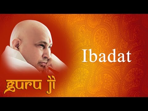Ibadat || Guruji Bhajans || Guruji World of Blessings