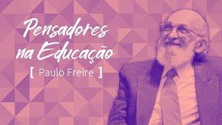 Pensadores na Educação: Paulo Freire e a educação para mudar o mundo