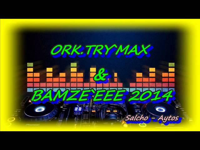 ORK  TRY MAX & BAMZE 2014