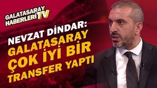 Nevzat Dindar, Galatasaray'ın Barış Alper Yılmaz Transferini Övdü