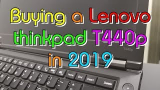 Buying a Lenovo Thinkpad T440p in 2019 & Upgrades