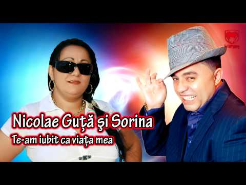 Nicolae Guta & Sorina - Te-am iubit ca viata mea ★★★★★