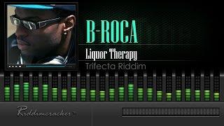B-Roca - Liqour Therapy (Trifecta Riddim) [Soca 2015]
