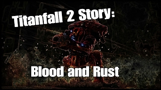 Titanfall 2 Story: Blood and Rust
