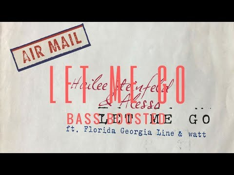 Let Me Go - Hailee Steinfeid ft. Alesso, Florida Georgia Line, watt (Bass Boosted)