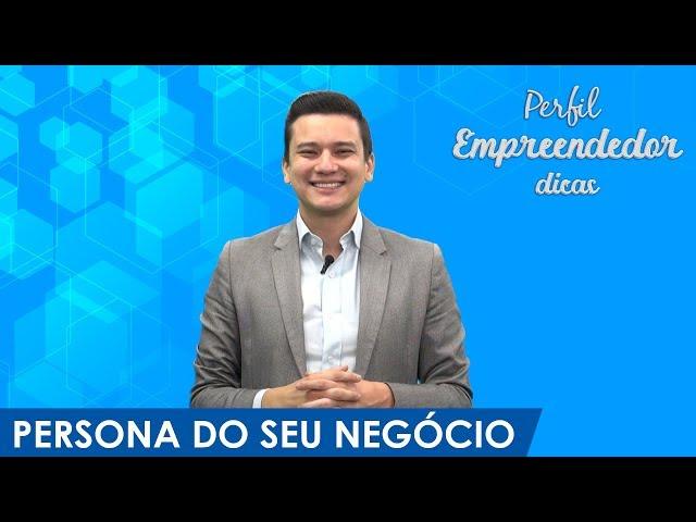Perfil Empreendedor Dicas [17] - Persona do seu negócio